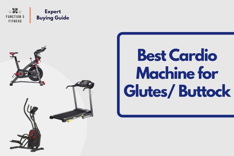 Best Cardio Machine for Glutes: Buttock